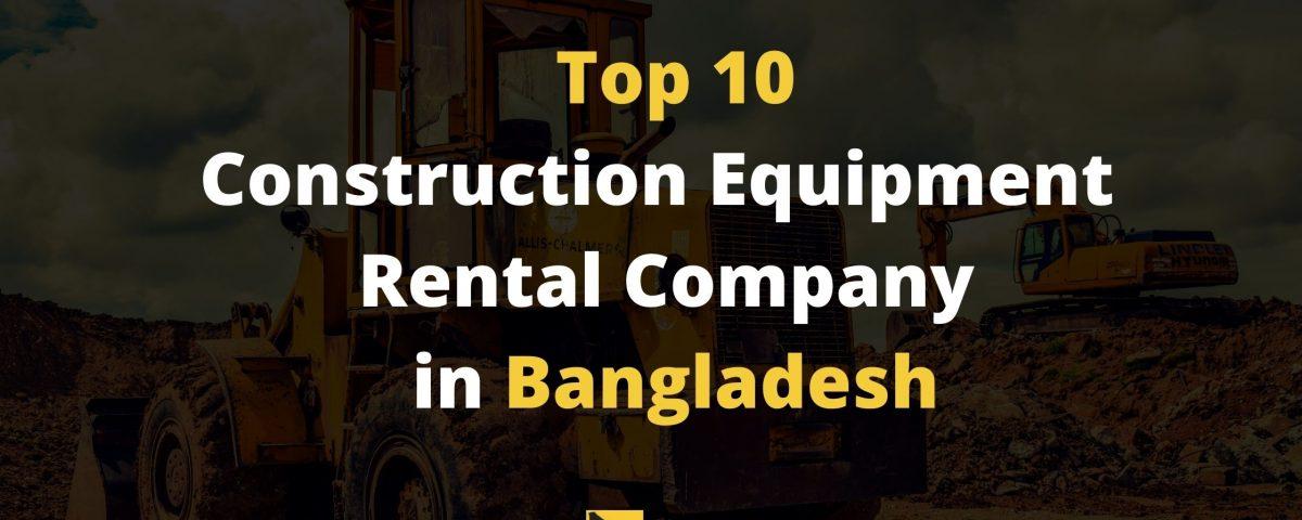 Top 10 Construction Equipment Rental Company