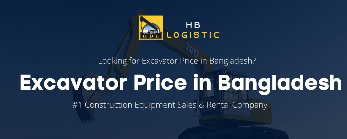 Know the Excavator Price in Bangladesh from HB Logistic